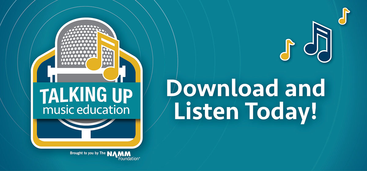 Download and Listen to Talking Up Music Education, a podcast by The NAMM Foundation